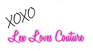 xoxo Lex Loves Couture