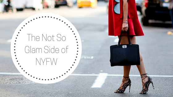 The Not So Glam Side of NYFW